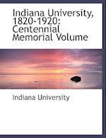 Indiana University, 1820-1920: Centennial Memorial Volume (Large Print Edition) af Indiana University
