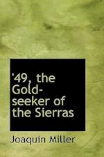 49, the Gold-Seeker of the Sierras af Joaquin Miller