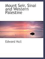 Mount Seir, Sinai and Western Palestine af Edward Hull