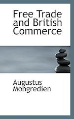 Free Trade and British Commerce af Augustus Mongredien