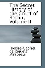 The Secret History of the Court of Berlin, Volume II af Honore-Gabriel De Riquetti Mirabeau