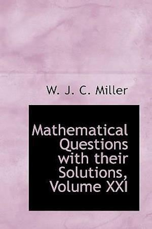 Mathematical Questions with their Solutions, Volume XXI