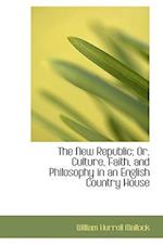 The New Republic; Or, Culture, Faith, and Philosophy in an English Country House af William Hurrell Mallock