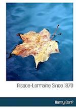 Alsace-Lorraine Since 1870 (Large Print Edition)