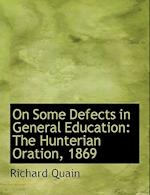 On Some Defects in General Education: The Hunterian Oration, 1869 (Large Print Edition)
