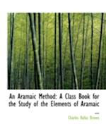 An Aramaic Method: A Class Book for the Study of the Elements of Aramaic