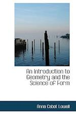 An Introduction to Geometry and the Science of Form af Anna Cabot Lowell