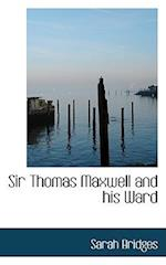 Sir Thomas Maxwell and His Ward af Sarah Bridges