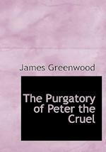 The Purgatory of Peter the Cruel af James Greenwood