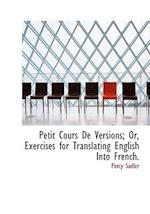 Petit Cours de Versions; Or, Exercises for Translating English Into French. af Percy Sadler