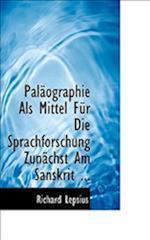 Palacographie ALS Mittel Fa1/4r Die Sprachforschung Zunacchst Am Sanskrit ... af Richard Lepsius