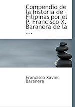 Compendio de La Historia de Filipinas Por El P. Francisco X. Baranera de La ... af Francisco Xavier Baranera