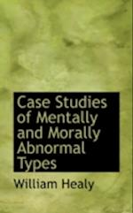 Case Studies of Mentally and Morally Abnormal Types af William Healy