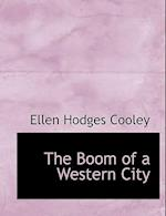 The Boom of a Western City af Ellen Hodges Cooley