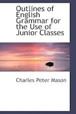 Outlines of English Grammar for the Use of Junior Classes af Charles Peter Mason