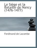 Le Siacge Et La Bataille de Nancy (1476-1477) (Large Print Ele Siacge Et La Bataille de Nancy (1476-1477) Dition) af Ferdinand De Lacombe