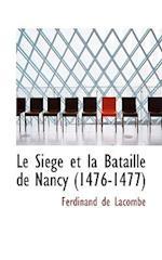 Le Siacge Et La Bataille de Nancy (1476-1477) af Ferdinand De Lacombe