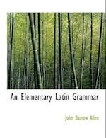 An Elementary Latin Grammar af John Barrow Allen