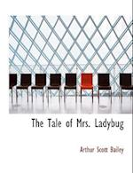 The Tale of Mrs. Ladybug af Arthur Scott Bailey