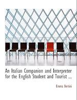 An Italian Companion and Interpreter for the English Student and Tourist ... (Large Print Edition) af Emma Bertini