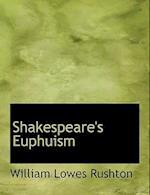 Shakespeare's Euphuism af William Lowes Rushton