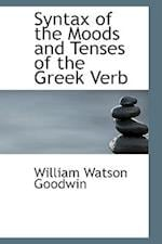 Syntax of the Moods and Tenses of the Greek Verb af William Watson Goodwin