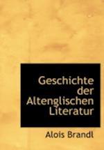 Geschichte Der Altenglischen Literatur af Alois Brandl