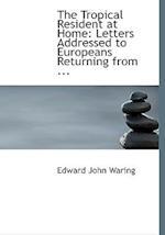 The Tropical Resident at Home af Edward John Waring