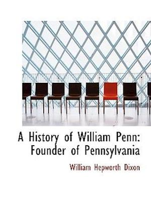 A History of William Penn: Founder of Pennsylvania (Large Print Edition)