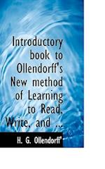 Introductory Book to Ollendorff's New Method of Learning to Read and Write af Heinrich Gottfried Ollendorff, H. G. Ollendorff'