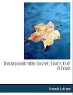 The Impenetrable Secret; Find It Out, a Novel af Francis Lathom