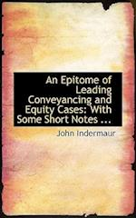 An Epitome of Leading Conveyancing and Equity Cases af John Indermaur