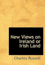 New Views on Ireland or Irish Land af Charles Russell