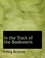 In the Track of the Bookworm af Irving Browne