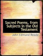 Sacred Poems, from Subjects in the Old Testament af John Edmund Reade