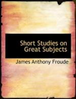 Short Studies on Great Subjects af James Anthony Froude