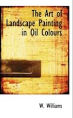 The Art of Landscape Painting in Oil Colours
