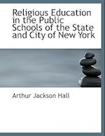 Religious Education in the Public Schools of the State and City of New York af Arthur Jackson Hall
