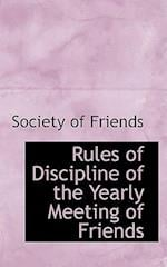 Rules of Discipline of the Yearly Meeting of Friends af Society Of Friends