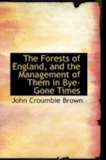 The Forests of England, and the Management of Them in Bye-Gone Times
