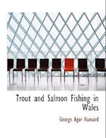 Trout and Salmon Fishing in Wales (Large Print Edition) af George Agar Hansard