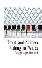 Trout and Salmon Fishing in Wales af George Agar Hansard