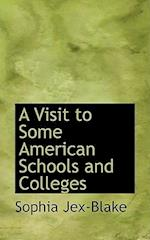 A Visit to Some American Schools and Colleges af Sophia Jex-Blake