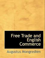 Free Trade and English Commerce af Augustus Mongredien