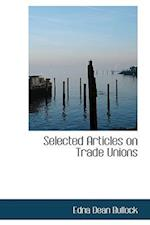 Selected Articles on Trade Unions af Edna Dean Bullock