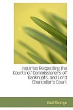 Inquiries Respecting the Courts of Commissioners of Bankrupts, and Lord Chancellor's Court af Basil Montagu