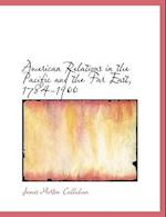 American Relations in the Pacific and the Far East, 1784-1900 af James Morton Callahan