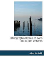 Bibliographia Dantea AB Anno MDCCCLXV. Inchoata af Julius Petzholdt