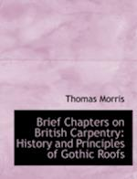 Brief Chapters on British Carpentry af Thomas Morris