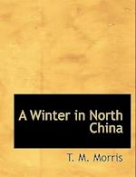 A Winter in North China af T. M. Morris